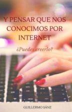 Y Pensar Que Nos Conocimos Por Internet by Memo-Sanz