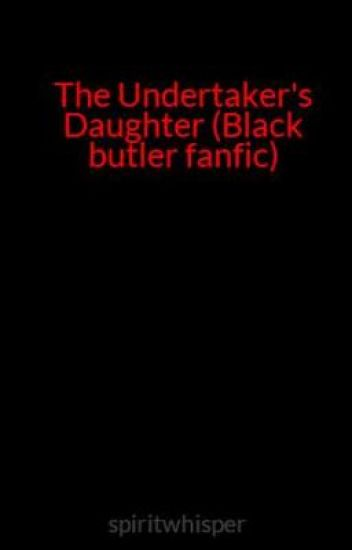 The Undertaker's Daughter (Black butler fanfic)