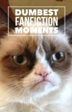 Dumbest Fanfiction Moments by averylily22