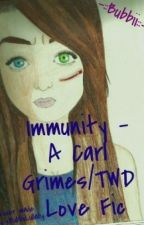 Immunity ~{A Carl Grimes Love Fic/The Walking Dead}~ by xBubbiiLullabyx