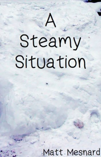 A Steamy Situation
