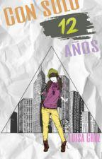 Con solo doce años (C.S.D.A.) [completa] by luisamariacruzf