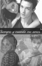 Siempre y cuando me ames. by KingKylie_Cait