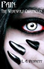 Pain: The Werewolf Chronicles (being edited slowly) by Levia6517