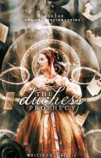 Book 1 of The Prophecies Series ~ The Duchess Prophecy (Coming Soon) by bri1128