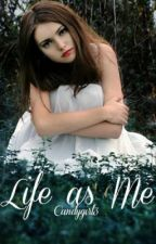 Life as Me by _candygirl3_