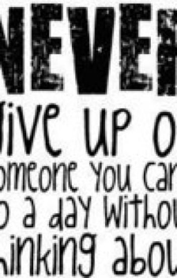 NEVER give up on someone you can't stop thnking about