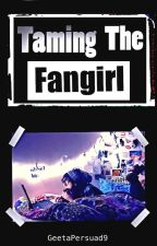 Taming The Fangirl by GeetaPersaud9