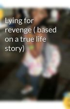 Lying for revenge ( based on a true life story) by akailasimms