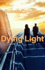 Dying Light by RobertColeman7