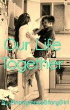 Our Life Together by AnonymousStoryGirl