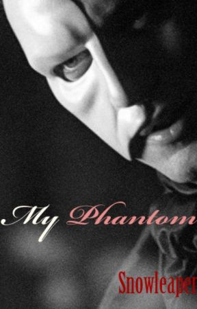 My Phantom (Phantom of the Opera Phanfic) by snowleaper