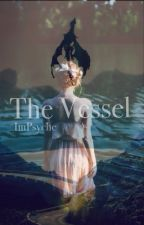 The Vessel by ImPsyche