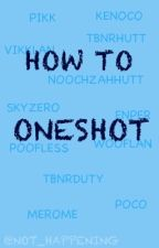How to Oneshot by Not_Happening