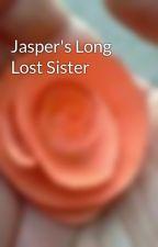 Jasper's Long Lost Sister by CheyenneWhitlock