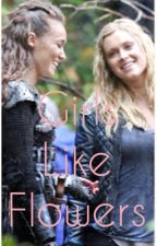 Girls Like Flowers (Clexa OneShot) by JadeJoriTori