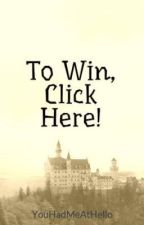 To Win, Click Here! by YouHadMeAtHello