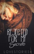 Rejected For My Secrets by lovestories4