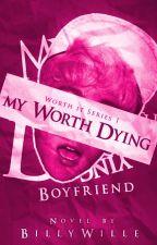My Worth Dying Boyfriend: Bethel (Worth It #1) #Wattys2017 by billysmile13