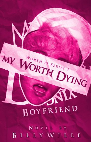 My Worth-Dying Boyfriend: Bethel (Worth It #1) #Wattys2016 by billysmile13