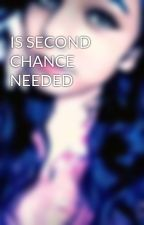 IS SECOND CHANCE NEEDED by Tanu0606