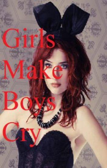 Girls Make Boys Cry