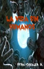La vida sin humanos by FranGainzaAbreu
