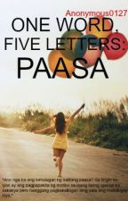 One Word, Five Letters: PAASA (O.S) by Anonymous0127