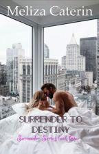 Surrender To Destiny [Surrender Series #1] by melizacaterin