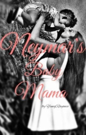 Neymar's Baby Mama (Neymar Jr Fan Fiction)