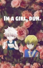 Im a girl duh. (Hxh fanfic) by kawaiiLucifer