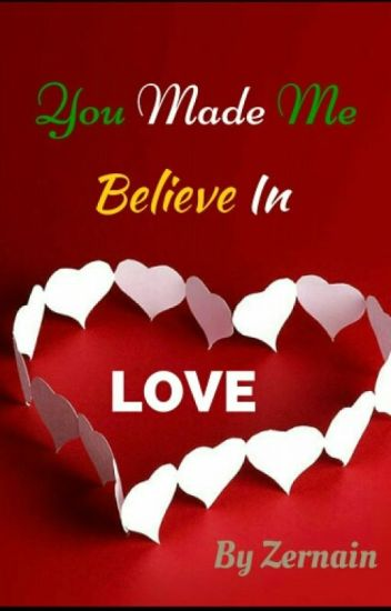 You made me believe in..LOVE! (#Wattys 2015)