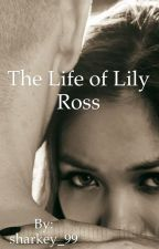 The Life of Lily Ross [Completed] by sharkey_99