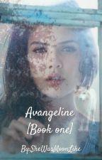 Avangeline [Book One]  by SheWasMoonLike