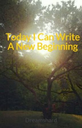 Today I Can Write A New Beginning by Dreamshard