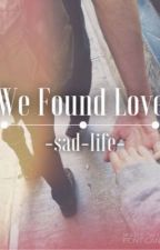 We Found Love... by irlqueenbaby
