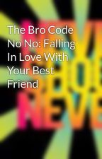 The Bro Code No No: Falling In Love With Your Best Friend by HotTopicLoverr
