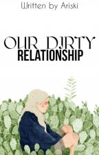 [2] Our Dirty Relationship [√] by Ariski