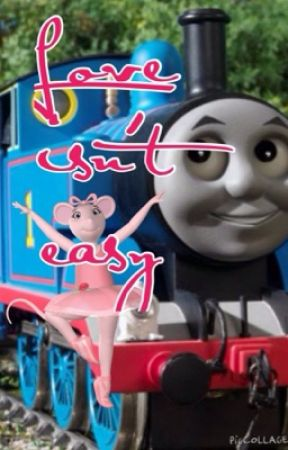 Thomas the Tank Engine x  Angelina Ballerina:- love isn't easy. by cfizzleindahizzle