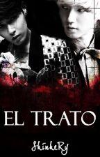 El Trato (1raTemporada) by ShinheRy
