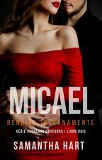 Rendida internamente a Micael - Série Segredos Obscuros - 2º livro (Sem revisão) by Vanessalittleme