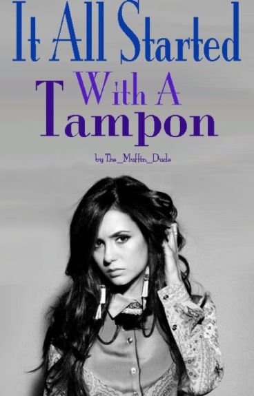 It All Started With A Tampon