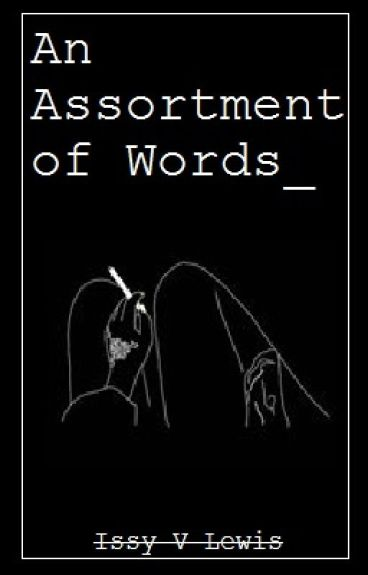 An Assortment Of Words #Wattys2016 by IssyVLewis