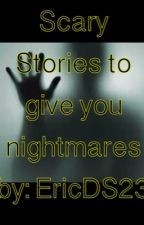 Scary Stories to give you nightmares by EricDS23