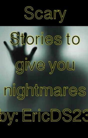 Scary Stories to give you nightmares