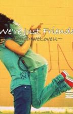 We're Just Friends (A Harry Styles Fanfic) by pokingniall