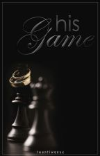His Game [A13's Fan Fiction] by twentiwanxx