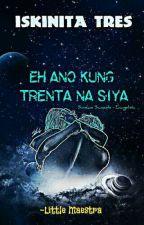 Eh Ano Kung Trenta Na Siya?! (Hot Naman!) SSPG! by LittleMaestra