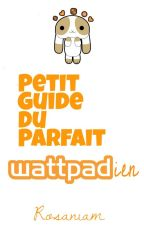Petit guide du parfait Wattpadien by Rosaniam