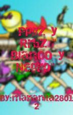 Ppgz y Rrbz Blanco y Negro by marianita28012
